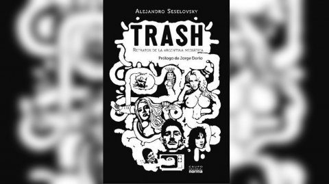 """""""Trash. Retratos de la Argentina mediática"""" de Alejandro Seselovsky"""