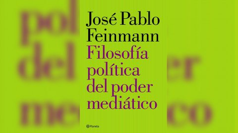 """""""Filosofía política del poder mediático"""" de José Pablo Feinmann"""